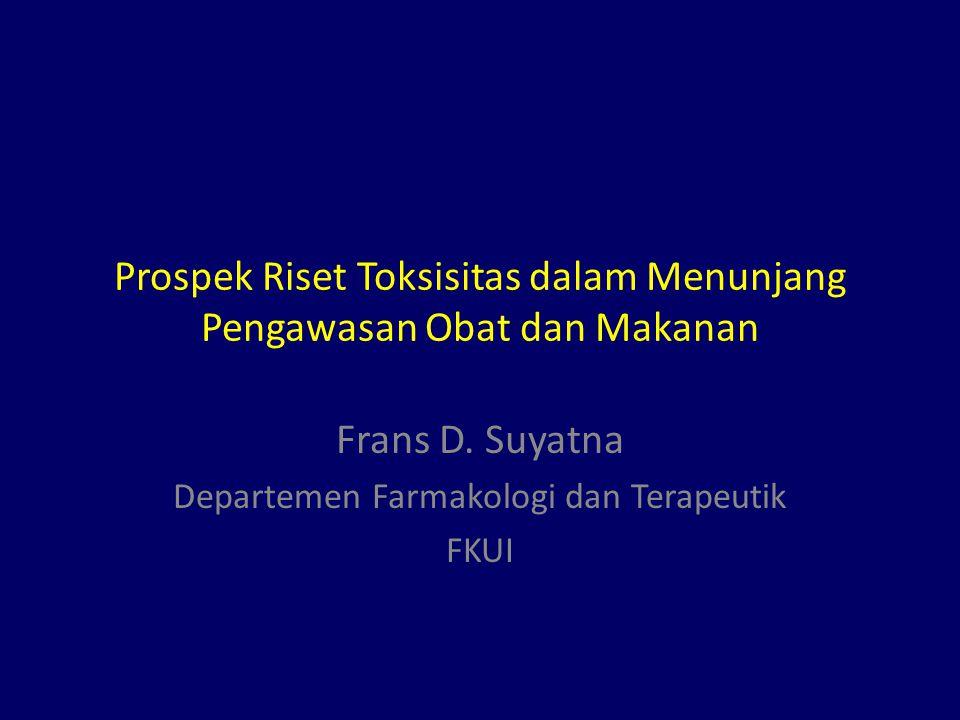 Prospek Riset Toksisitas dalam Menunjang Pengawasan Obat dan Makanan Frans D.