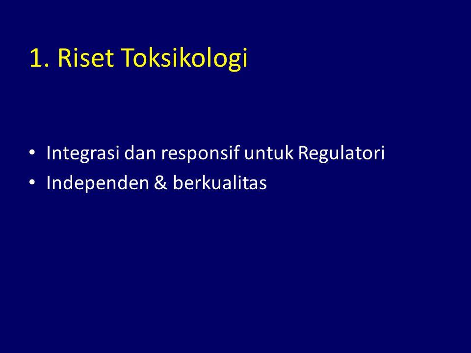 1. Riset Toksikologi Integrasi dan responsif untuk Regulatori Independen & berkualitas