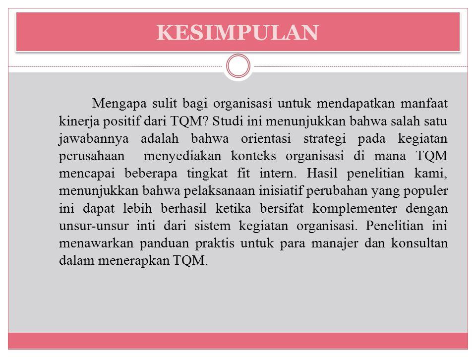 KESIMPULAN Mengapa sulit bagi organisasi untuk mendapatkan manfaat kinerja positif dari TQM.
