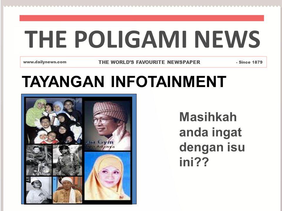 TAYANGAN INFOTAINMENT Masihkah anda ingat dengan isu ini?? THE POLIGAMI NEWS www.dailynews.com THE WORLD'S FAVOURITE NEWSPAPER - Since 1879
