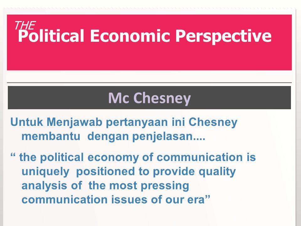 "Mc Chesney Untuk Menjawab pertanyaan ini Chesney membantu dengan penjelasan.... "" the political economy of communication is uniquely positioned to pro"