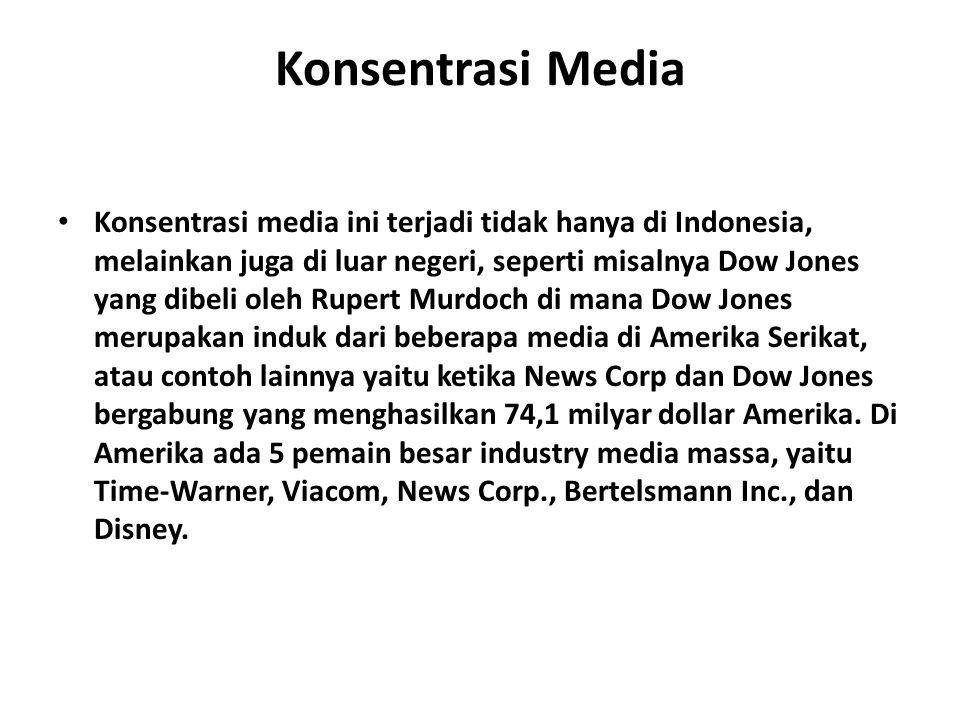 Di Indonesia, contohnya yaitu Media Nusantara Citra (MNC) yang memiliki RCTI, TPI (sekarang menjadi MNCTV), GlobalTV, Radio Trijaya, Koran Seputar Indonesia, Indovision, dan okezone.com, atau Group Bakrie yang memiliki ANTV, TVOne.