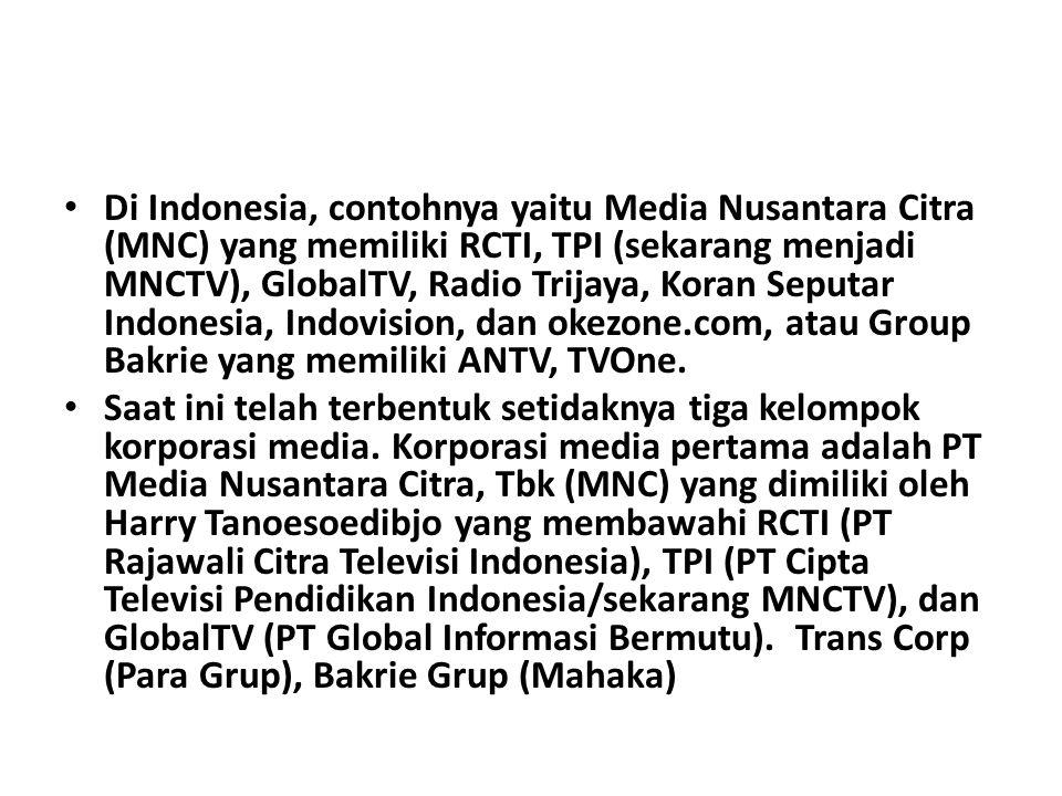 Di Indonesia, contohnya yaitu Media Nusantara Citra (MNC) yang memiliki RCTI, TPI (sekarang menjadi MNCTV), GlobalTV, Radio Trijaya, Koran Seputar Ind