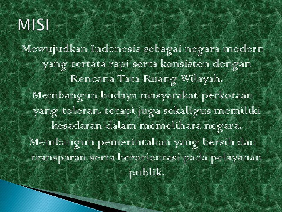 VISI Indonesia, negara modern yang tertata rapi dan manusiawi, dengan kepemimpinan dan pemerintah yang bersih dan melayani.