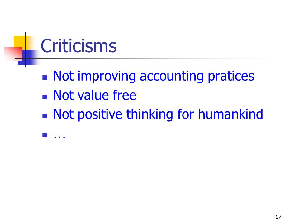 17 Criticisms Not improving accounting pratices Not value free Not positive thinking for humankind …