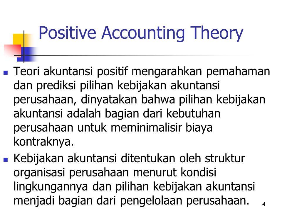 4 Positive Accounting Theory Teori akuntansi positif mengarahkan pemahaman dan prediksi pilihan kebijakan akuntansi perusahaan, dinyatakan bahwa pilih