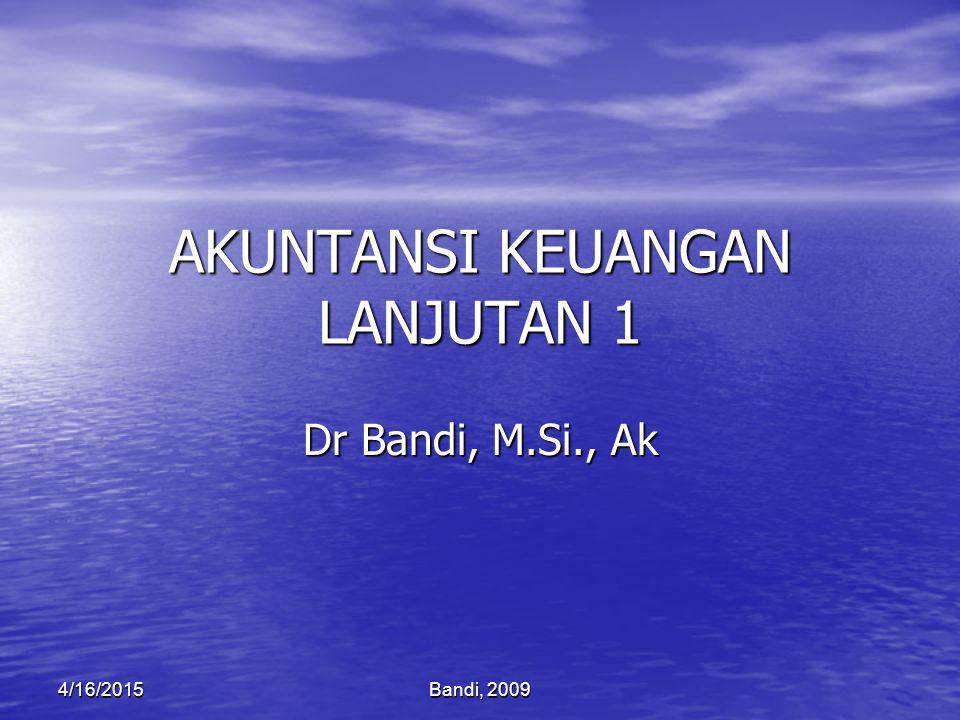 Bandi, 20094/16/2015 AKUNTANSI KEUANGAN LANJUTAN 1 Dr Bandi, M.Si., Ak