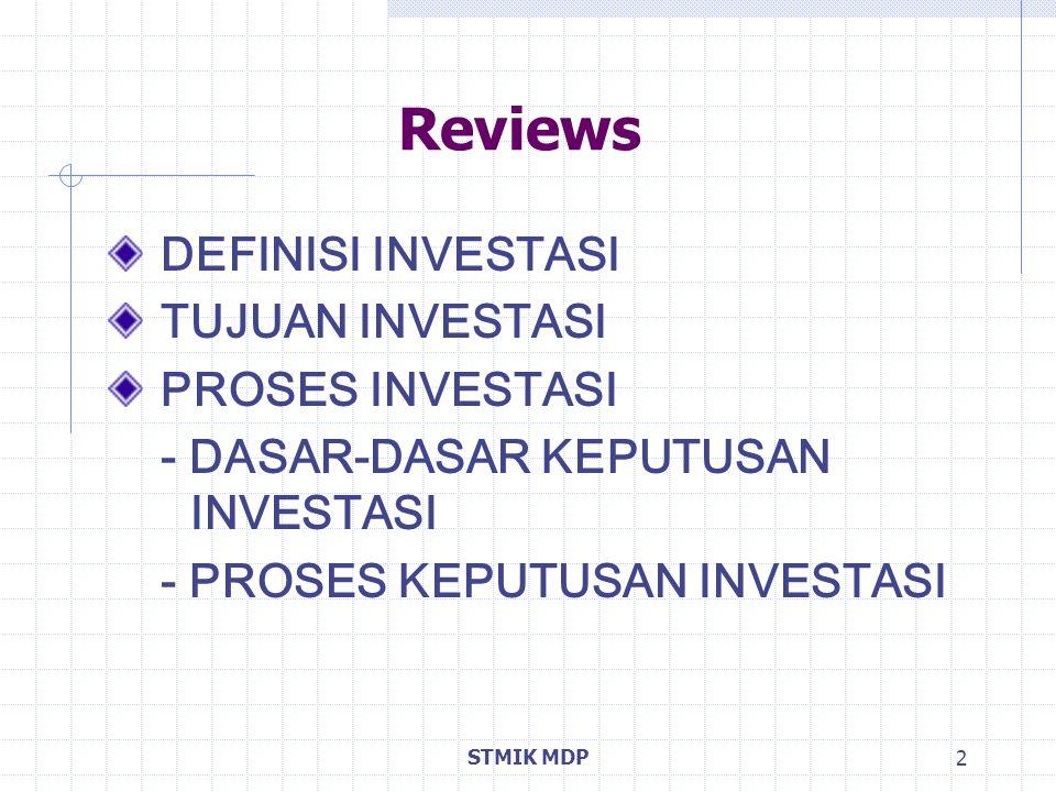 STMIK MDP 3 DEFINISI INVESTASI Investasi adalah komitmen sejumlah dana saat ini dengan harapan memperoleh sejumlah keuntungan di masa datang.