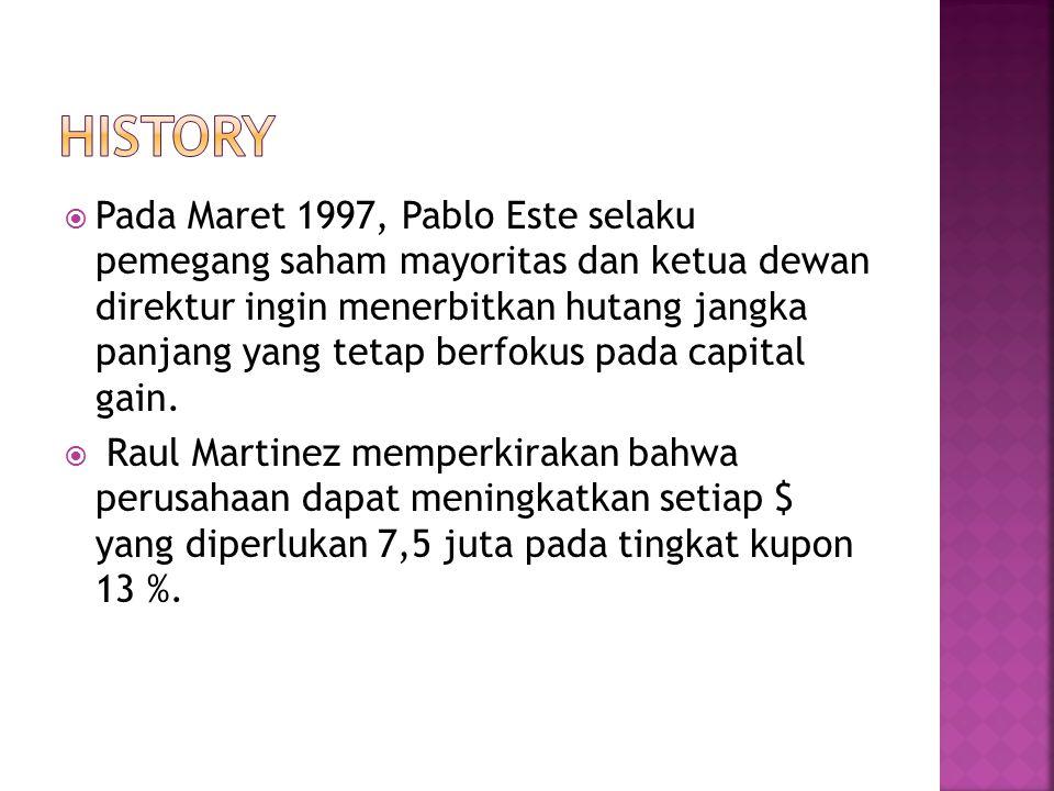  Pada Maret 1997, Pablo Este selaku pemegang saham mayoritas dan ketua dewan direktur ingin menerbitkan hutang jangka panjang yang tetap berfokus pada capital gain.