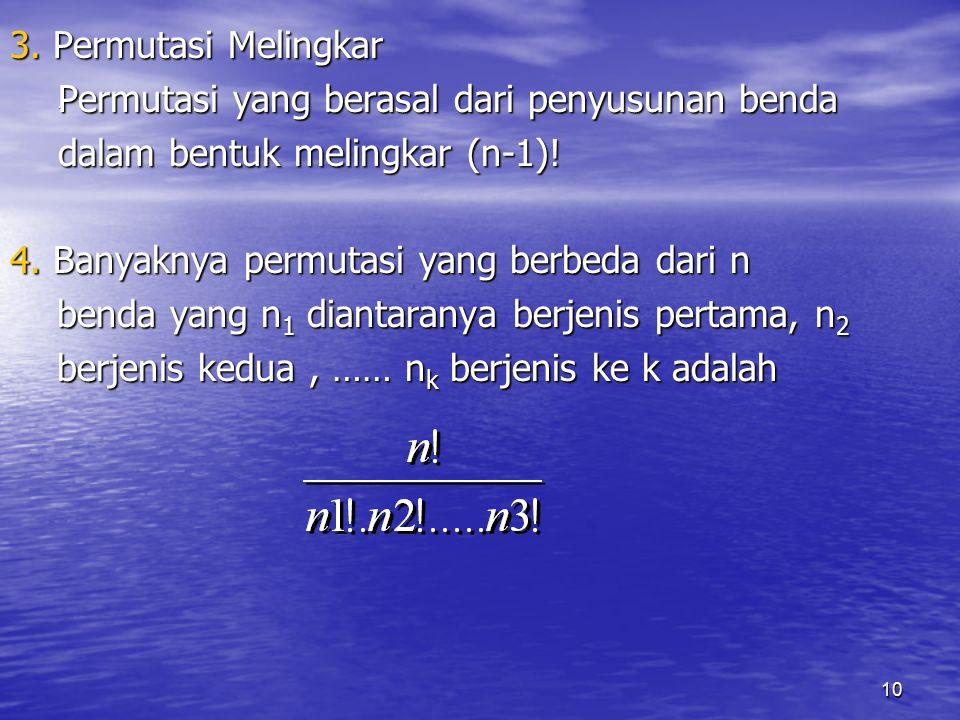 10. 3. Permutasi Melingkar Permutasi yang berasal dari penyusunan benda dalam bentuk melingkar (n-1)! 4. Banyaknya permutasi yang berbeda dari n benda