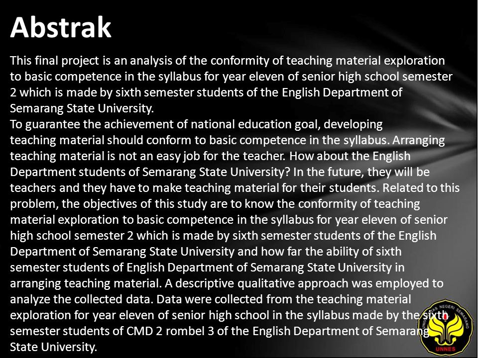 Abstrak This final project is an analysis of the conformity of teaching material exploration to basic competence in the syllabus for year eleven of senior high school semester 2 which is made by sixth semester students of the English Department of Semarang State University.
