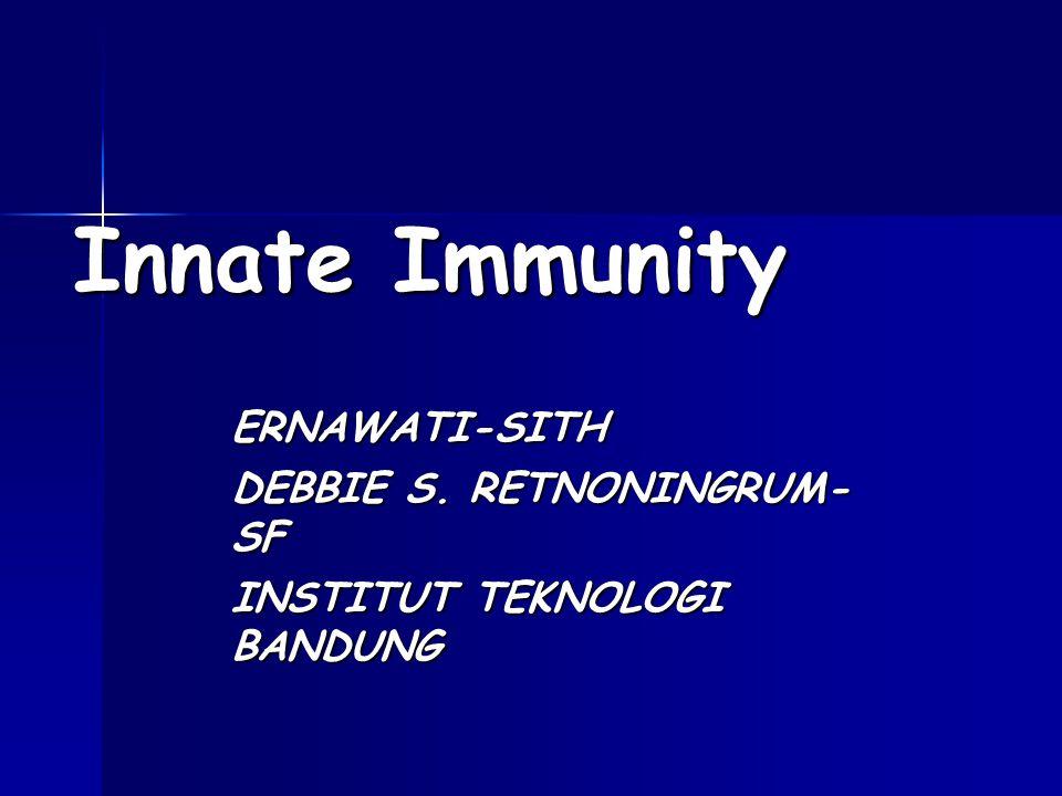 Innate Immunity ERNAWATI-SITH DEBBIE S. RETNONINGRUM- SF INSTITUT TEKNOLOGI BANDUNG