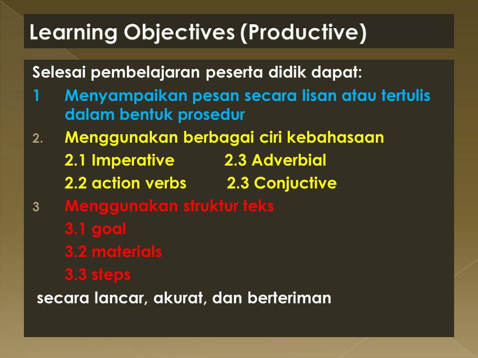 Selesai pembelajaran peserta didik dapat: 1 Menyampaikan pesan secara lisan atau tertulis dalam bentuk prosedur 2. Menggunakan berbagai ciri kebahasaa