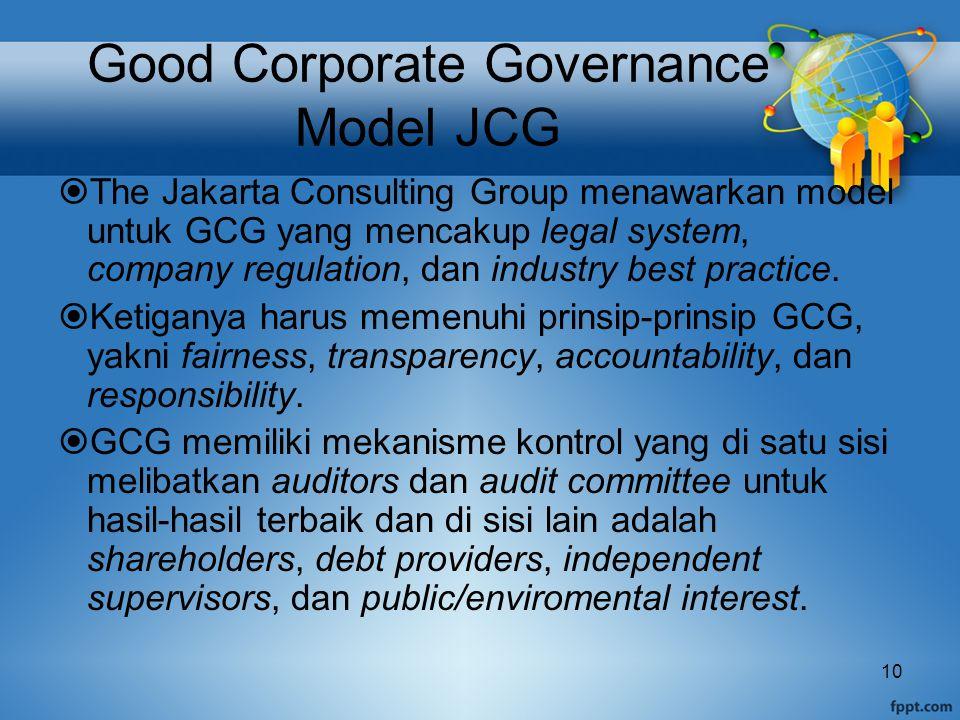 Good Corporate Governance Model JCG  The Jakarta Consulting Group menawarkan model untuk GCG yang mencakup legal system, company regulation, dan industry best practice.