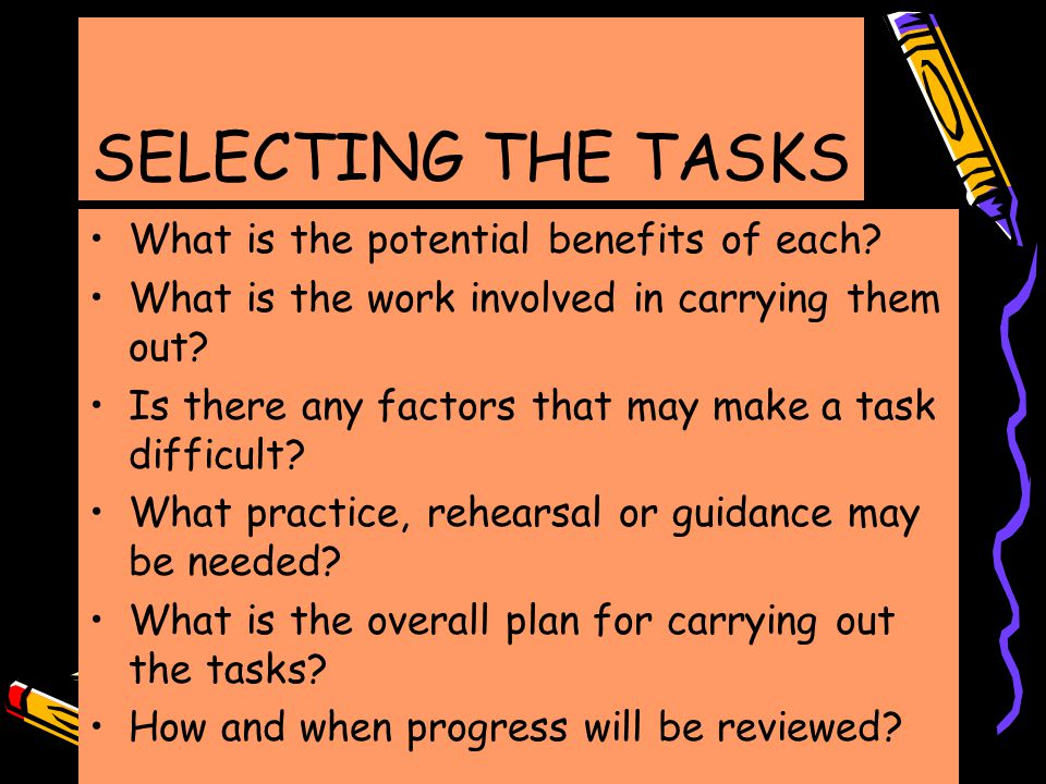 SELECTING THE TASKS What is the potential benefits of each.