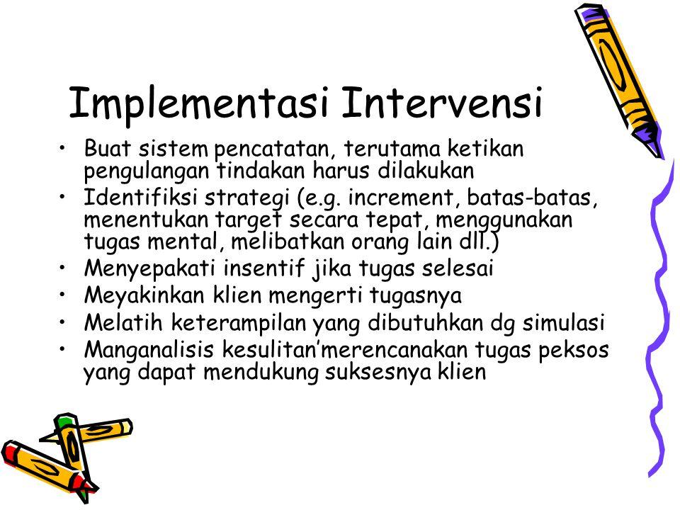 Implementasi Intervensi Buat sistem pencatatan, terutama ketikan pengulangan tindakan harus dilakukan Identifiksi strategi (e.g.
