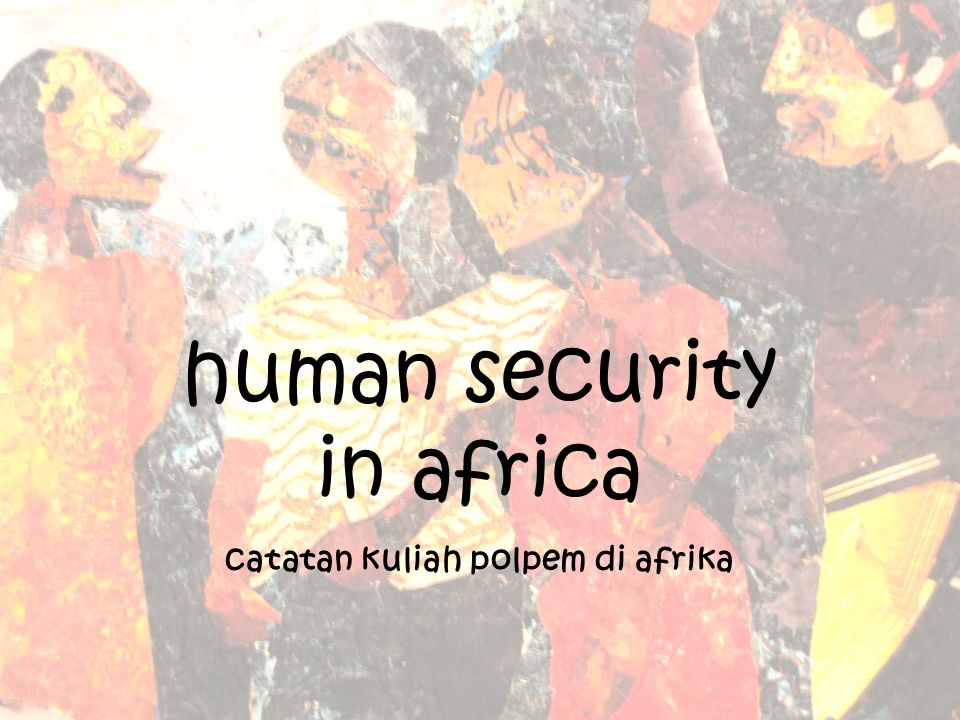 human security in africa catatan kuliah polpem di afrika