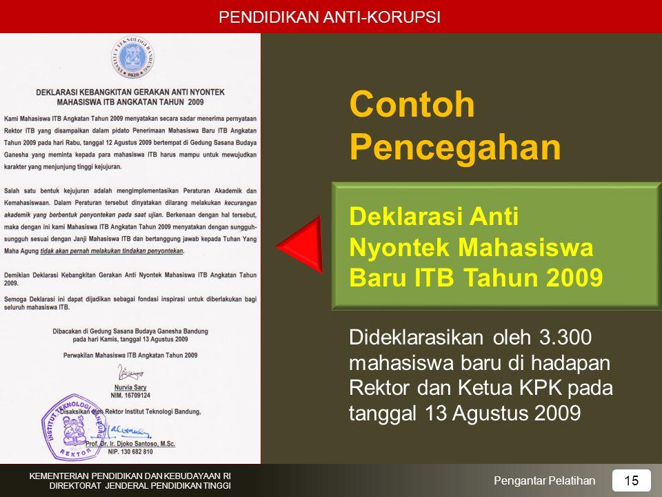 Contoh Pencegahan Deklarasi Anti Nyontek Mahasiswa Baru ITB Tahun 2009 Dideklarasikan oleh 3.300 mahasiswa baru di hadapan Rektor dan Ketua KPK pada t