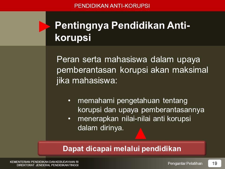 Pentingnya Pendidikan Anti- korupsi Peran serta mahasiswa dalam upaya pemberantasan korupsi akan maksimal jika mahasiswa: memahami pengetahuan tentang