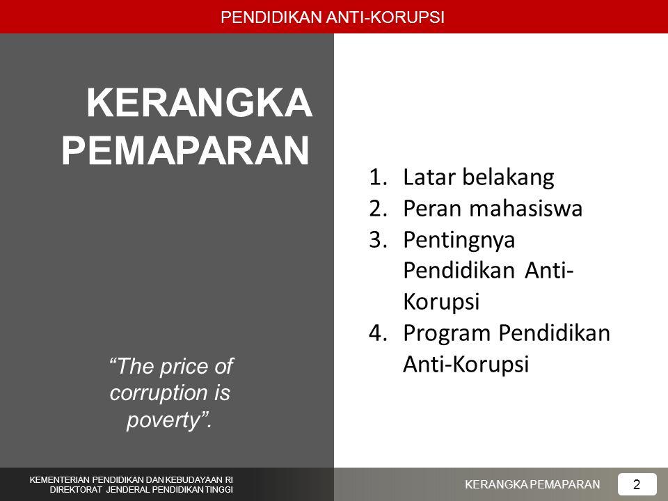 """The price of corruption is poverty"". PENDIDIKAN ANTI-KORUPSI KERANGKA PEMAPARAN KEMENTERIAN PENDIDIKAN DAN KEBUDAYAAN RI DIREKTORAT JENDERAL PENDIDIK"