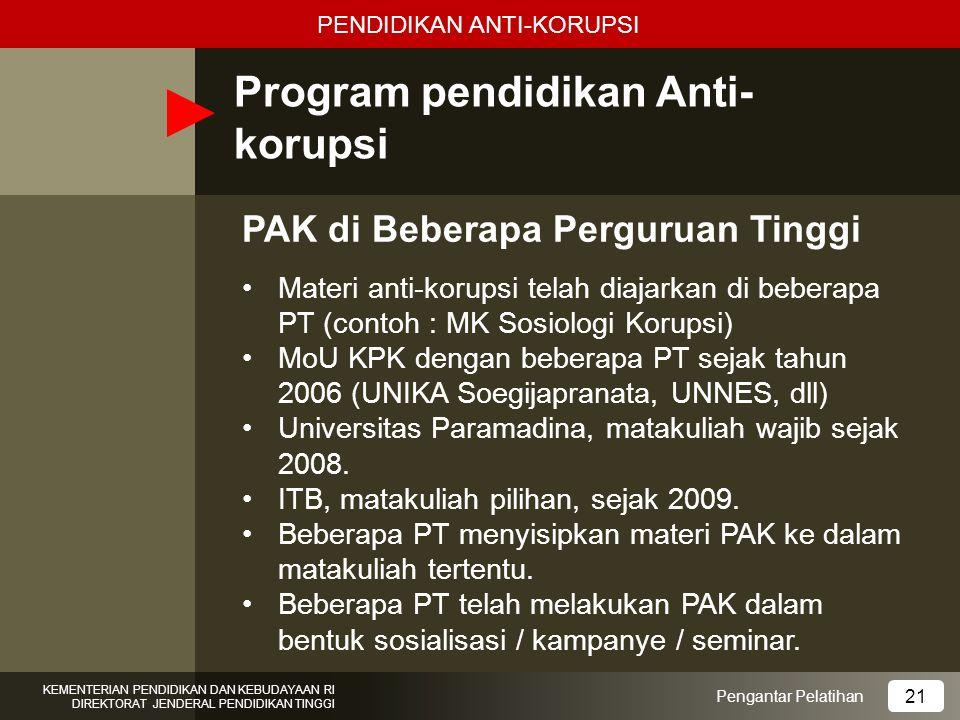 Program pendidikan Anti- korupsi Materi anti-korupsi telah diajarkan di beberapa PT (contoh : MK Sosiologi Korupsi) MoU KPK dengan beberapa PT sejak t
