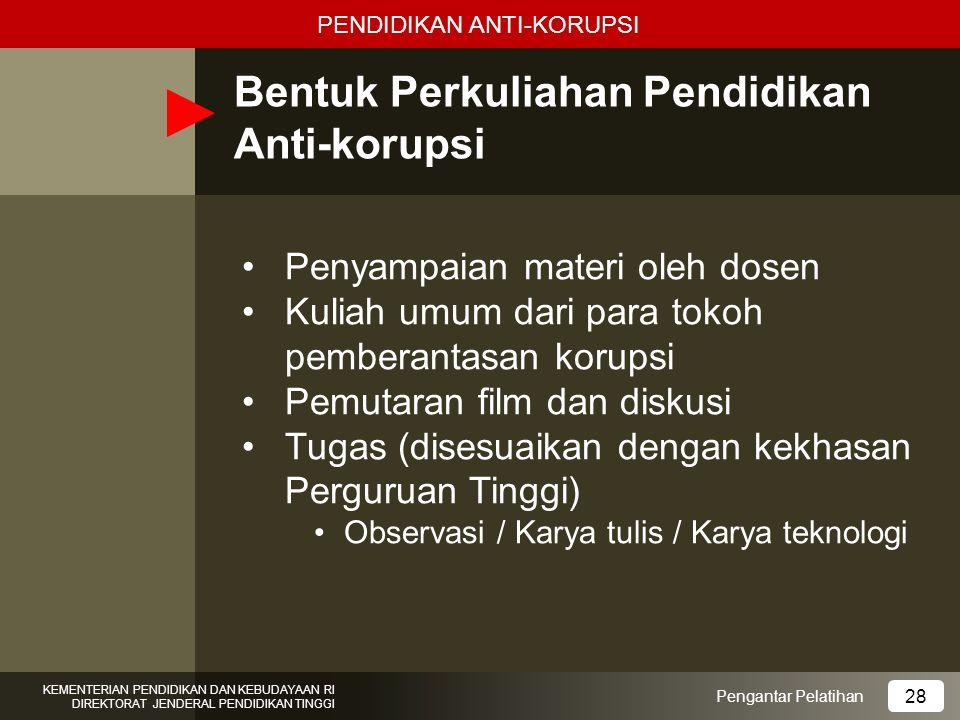 Bentuk Perkuliahan Pendidikan Anti-korupsi Penyampaian materi oleh dosen Kuliah umum dari para tokoh pemberantasan korupsi Pemutaran film dan diskusi