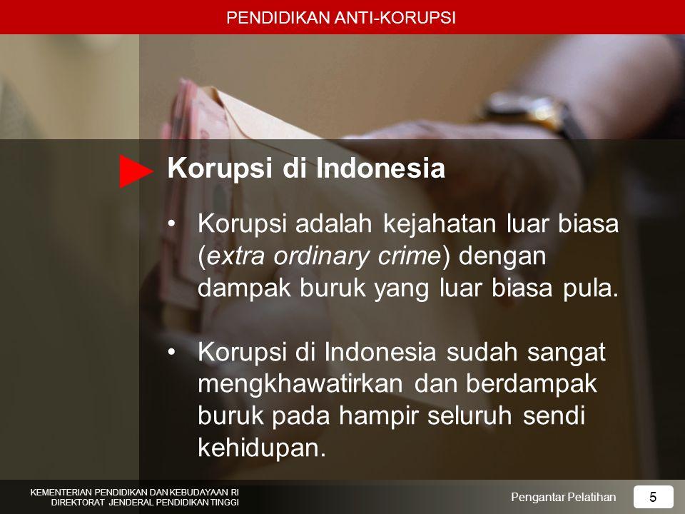 Korupsi di Indonesia Korupsi adalah kejahatan luar biasa (extra ordinary crime) dengan dampak buruk yang luar biasa pula. Korupsi di Indonesia sudah s