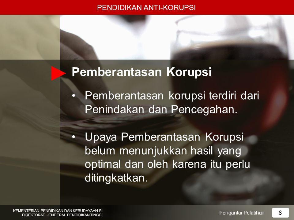 Pemberantasan Korupsi Pemberantasan korupsi terdiri dari Penindakan dan Pencegahan. Upaya Pemberantasan Korupsi belum menunjukkan hasil yang optimal d