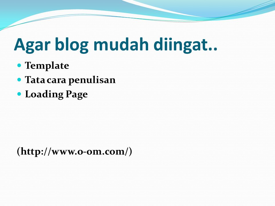Agar blog mudah diingat.. Template Tata cara penulisan Loading Page (http://www.o-om.com/)