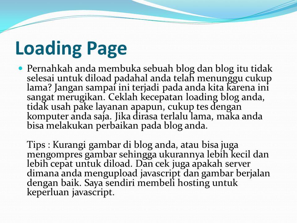 Loading Page Pernahkah anda membuka sebuah blog dan blog itu tidak selesai untuk diload padahal anda telah menunggu cukup lama? Jangan sampai ini terj