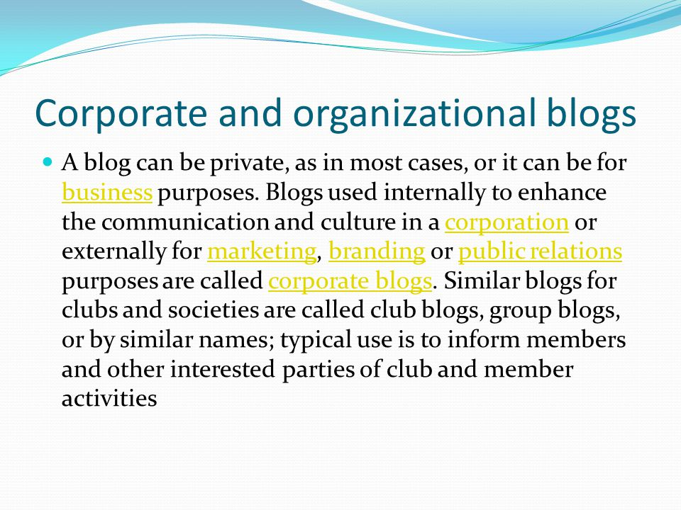 Corporate and organizational blogs A blog can be private, as in most cases, or it can be for business purposes.