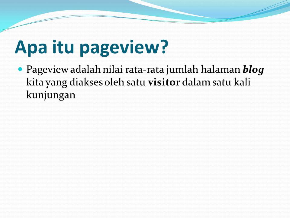 Apa itu pageview? Pageview adalah nilai rata-rata jumlah halaman blog kita yang diakses oleh satu visitor dalam satu kali kunjungan