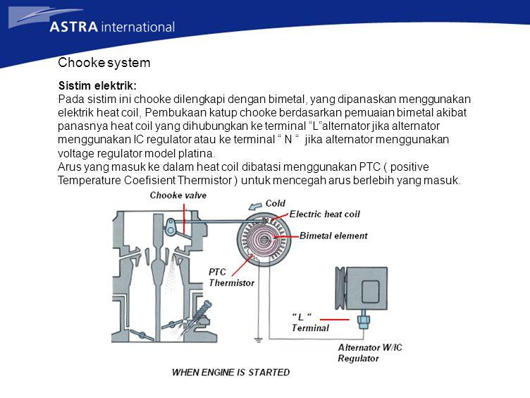 Chooke system Sistim elektrik: Pada sistim ini chooke dilengkapi dengan bimetal, yang dipanaskan menggunakan elektrik heat coil, Pembukaan katup chook