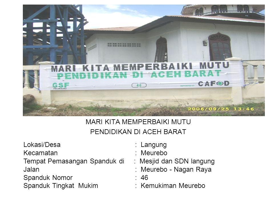 Photo MARI KITA MEMPERBAIKI MUTU PENDIDIKAN DI ACEH BARAT Lokasi/Desa : Desa Pasi Aceh Baroh Kecamatan : Meurebo Tempat Pemasangan Spanduk di : SDN Pasi Aceh Jalan : Meurebo – Meunasah Rayeuk Spanduk Nomor : 47 Spanduk Tingkat Mukim : Kemukiman Ranto Panjang