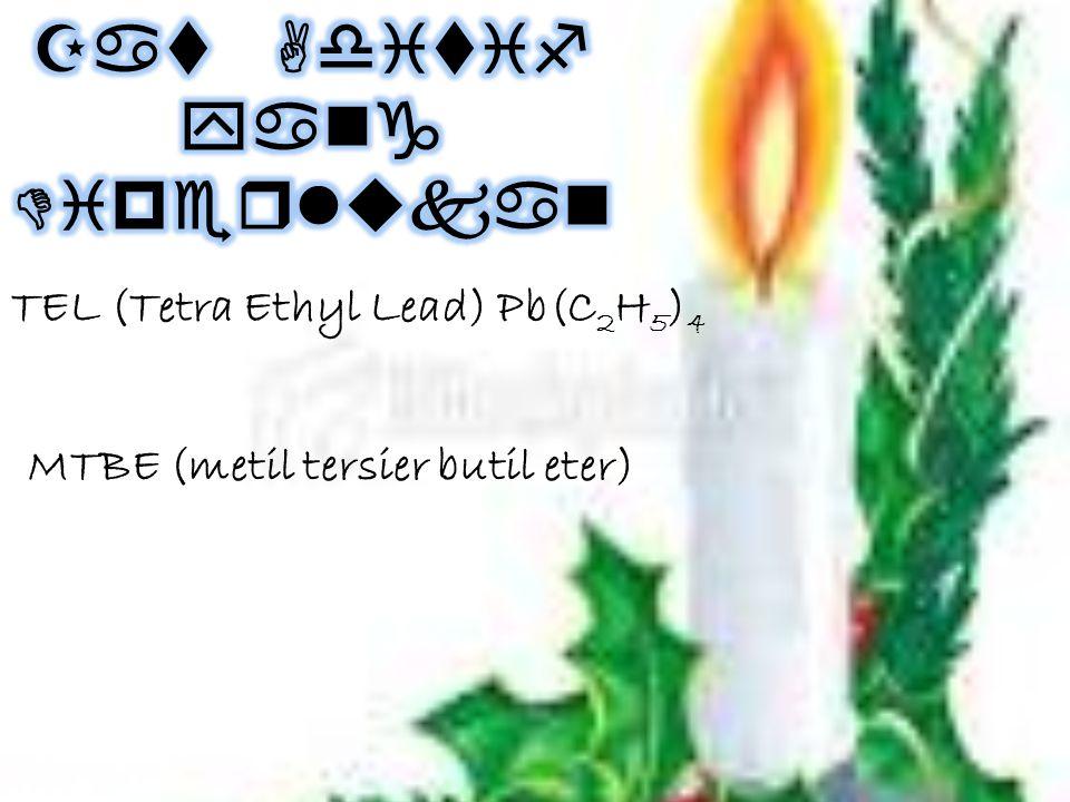 TEL (Tetra Ethyl Lead) Pb(C 2 H 5 ) 4 MTBE (metil tersier butil eter)