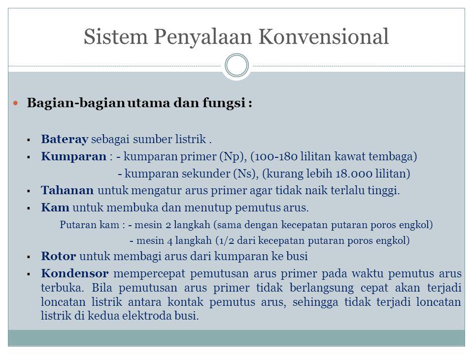 Sistem Penyalaan Konvensional Bagian-bagian utama dan fungsi :  Bateray sebagai sumber listrik.  Kumparan : - kumparan primer (Np), (100-180 lilitan