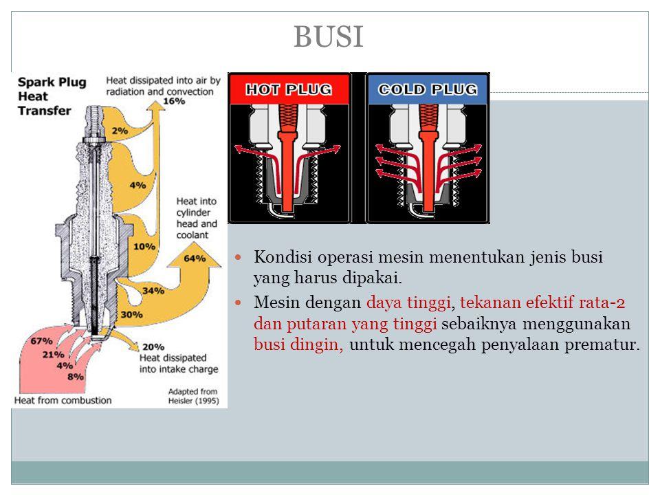 Kondisi operasi mesin menentukan jenis busi yang harus dipakai. Mesin dengan daya tinggi, tekanan efektif rata-2 dan putaran yang tinggi sebaiknya men