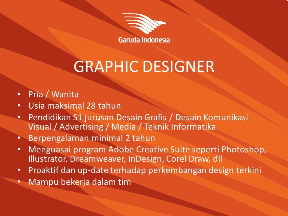 GRAPHIC DESIGNER Pria / Wanita Usia maksimal 28 tahun Pendidikan S1 jurusan Desain Grafis / Desain Komunikasi Visual / Advertising / Media / Teknik In