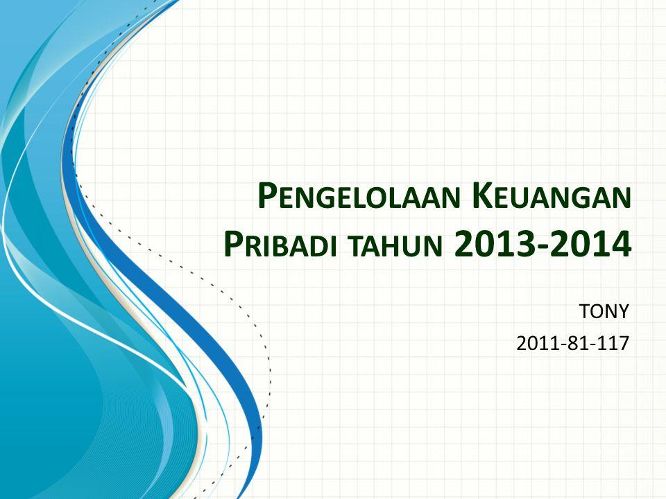 P ENGELOLAAN K EUANGAN P RIBADI TAHUN 2013-2014 TONY 2011-81-117