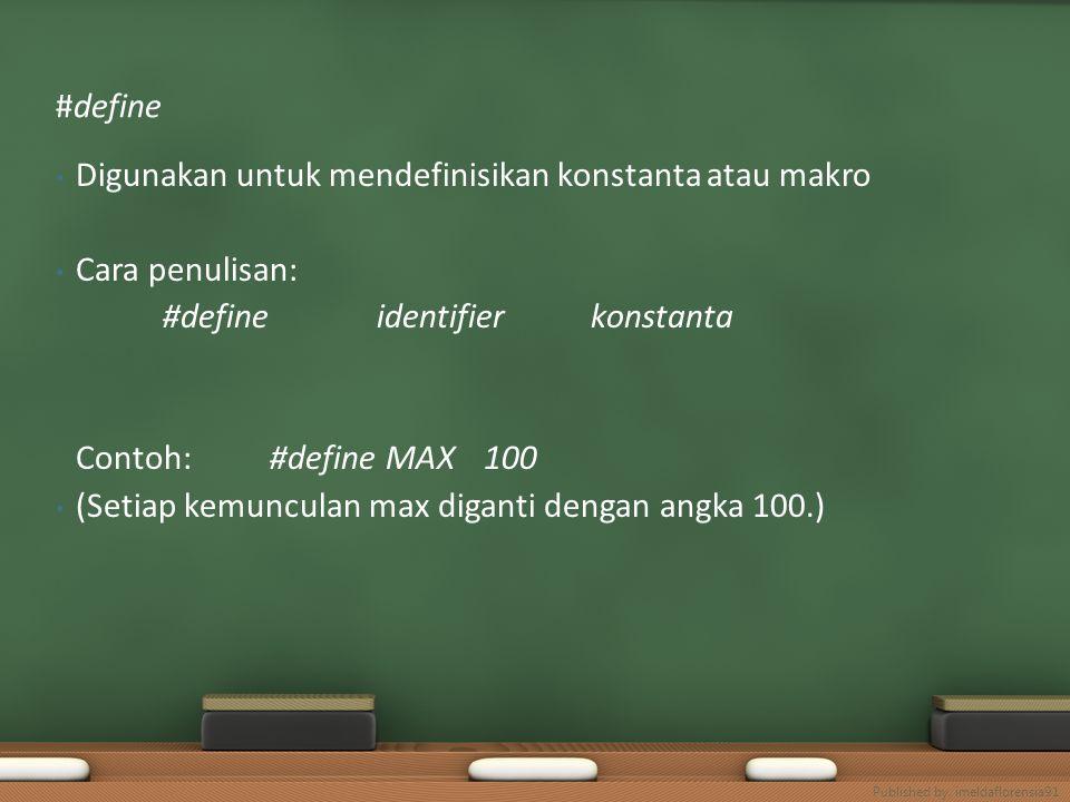 Digunakan untuk mendefinisikan konstanta atau makro Cara penulisan: #define identifier konstanta Contoh: #define MAX100 (Setiap kemunculan max diganti