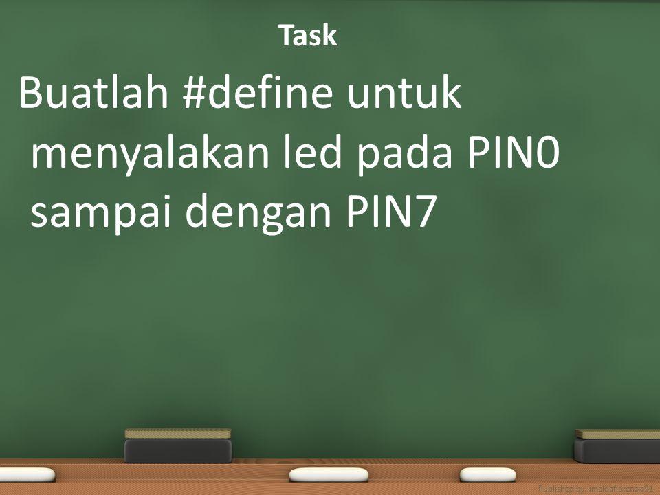 Task Buatlah #define untuk menyalakan led pada PIN0 sampai dengan PIN7 Published by. imeldaflorensia91