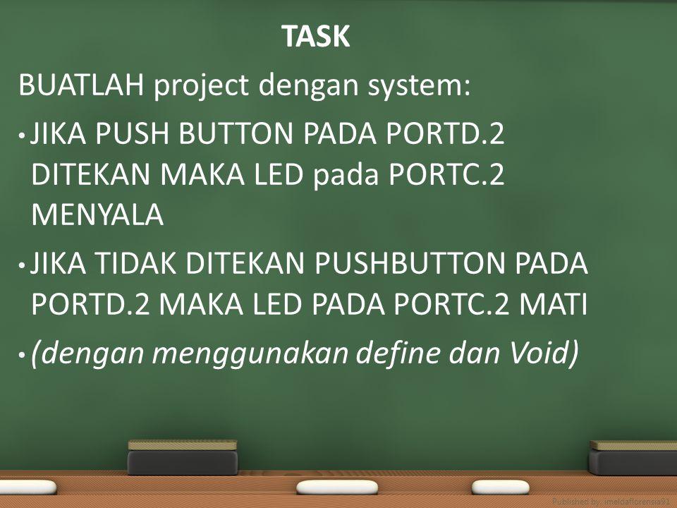 TASK BUATLAH project dengan system: JIKA PUSH BUTTON PADA PORTD.2 DITEKAN MAKA LED pada PORTC.2 MENYALA JIKA TIDAK DITEKAN PUSHBUTTON PADA PORTD.2 MAK