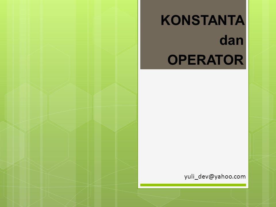 KONSTANTA dan OPERATOR yuli_dev@yahoo.com