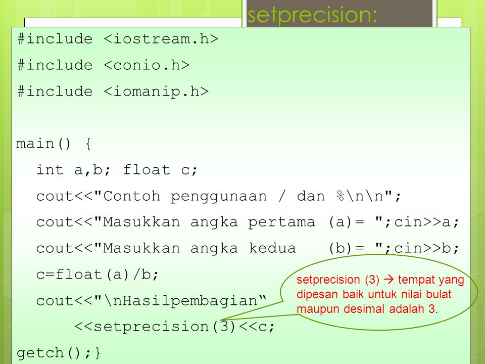 setprecision: #include main() { int a,b; float c; cout<<
