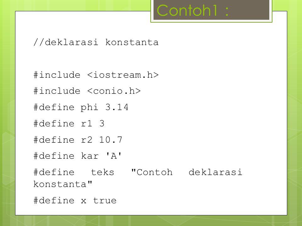 main() { //pemanggilan konstanta cout<<teks<< \n ; cout<<kar<< \n ; cout<<x<< \n ; cout<<phi<< \n ; cout<<r1<< \n ; cout<<r2<< \n ; getch();} Contoh1lanjut :