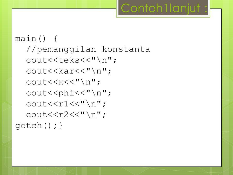 main() { //pemanggilan konstanta cout<<teks<<