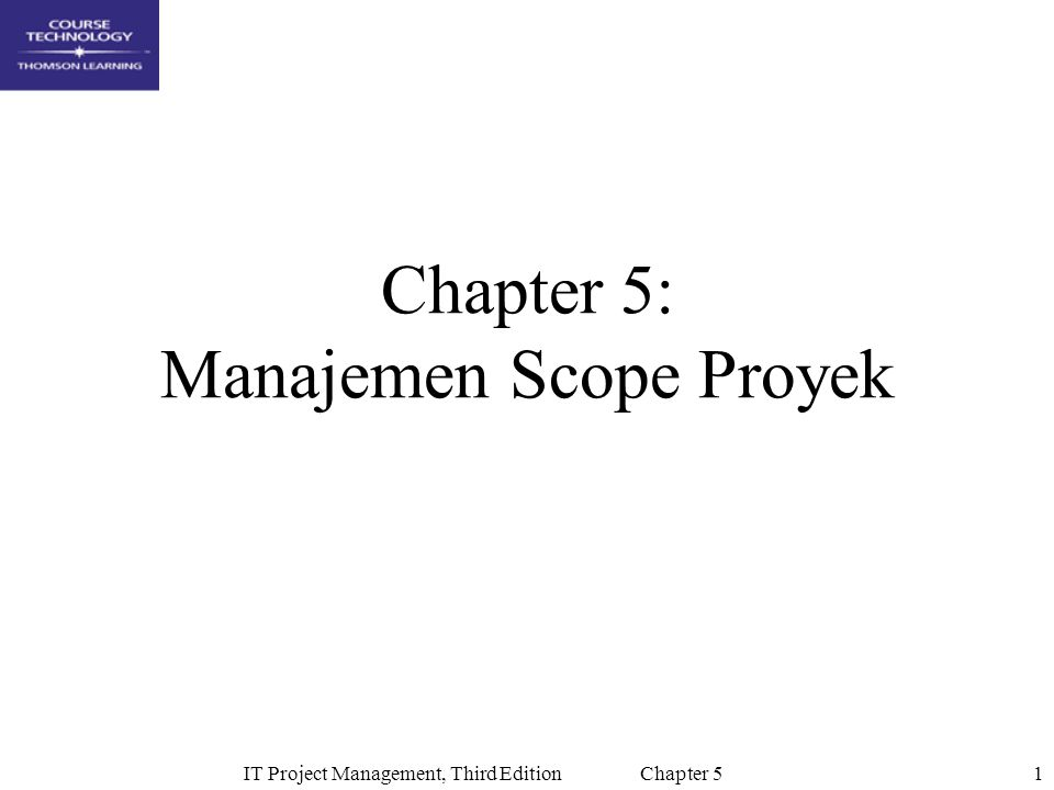 2IT Project Management, Third Edition Chapter 5 What is Project Scope Management.