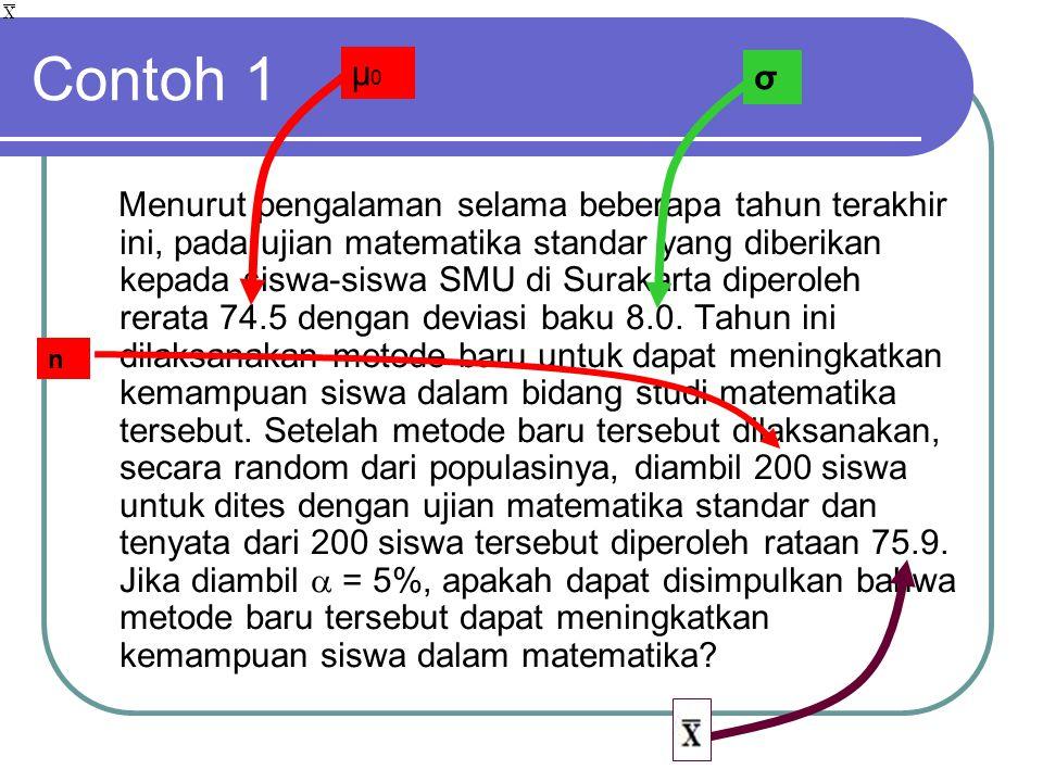 Contoh 1 Menurut pengalaman selama beberapa tahun terakhir ini, pada ujian matematika standar yang diberikan kepada siswa-siswa SMU di Surakarta diper