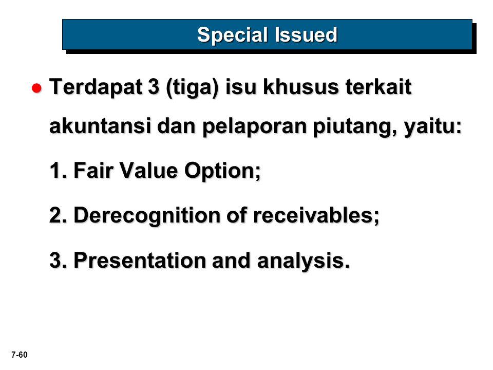 7-60 Special Issued Terdapat 3 (tiga) isu khusus terkait akuntansi dan pelaporan piutang, yaitu: Terdapat 3 (tiga) isu khusus terkait akuntansi dan pe
