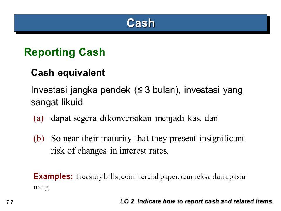 7-8 When material in amount: Dipisahkan dari rekening kas Aktiva lancar dan aktiva tidak lancar CashCash LO 2 Indicate how to report cash and related items.